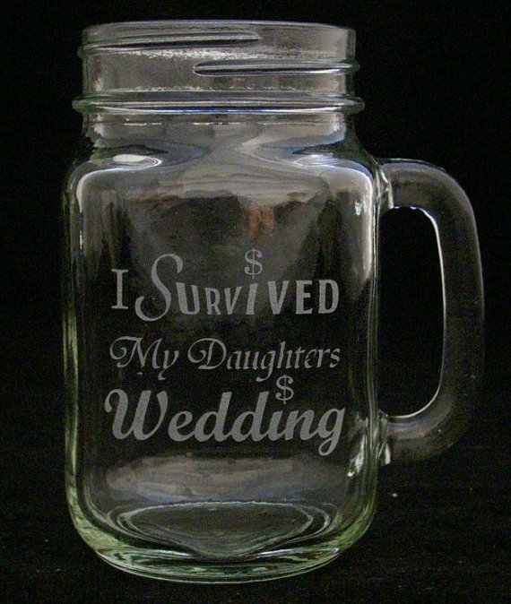 I survived My Daughters Wedding Mason Jar Glass